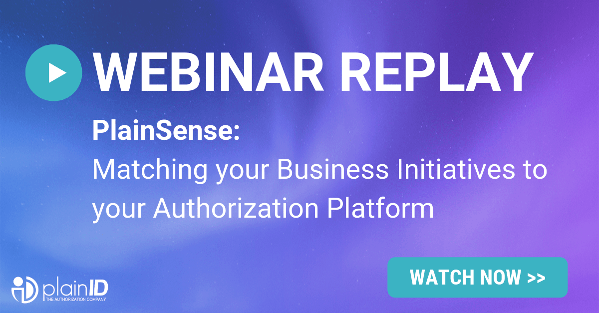 [Webinar Replay] PlainSense: Matching your Business Initiatives to your Authorization Platform